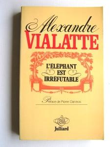 alexandre-vialatte--l-elephant-est-irrefutable